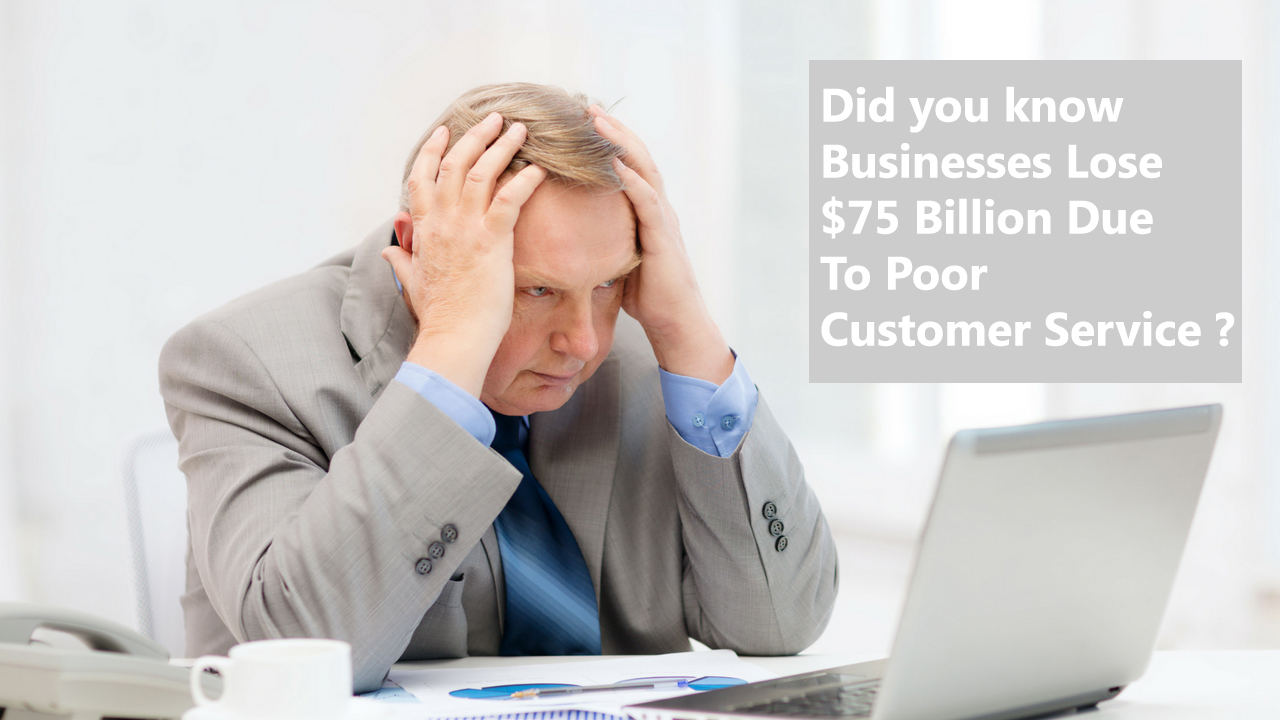 Did you know Businesses Lose $75 Billion Due To Poor Customer Service