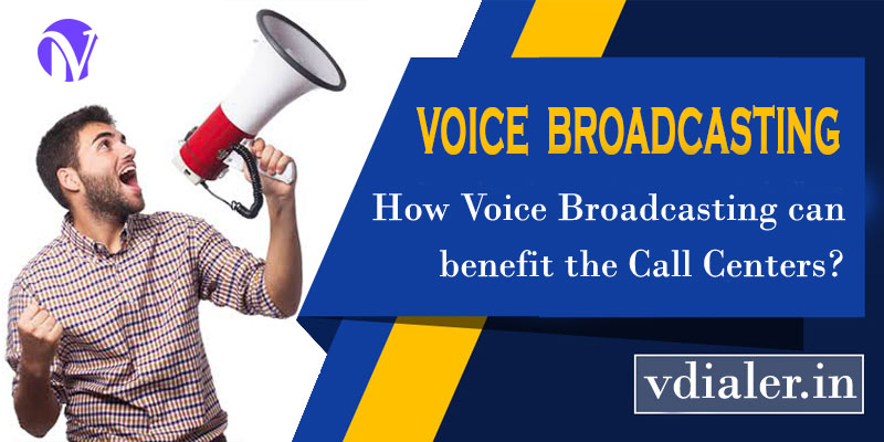 How Voice Broadcasting can benefit the Call Centers?
