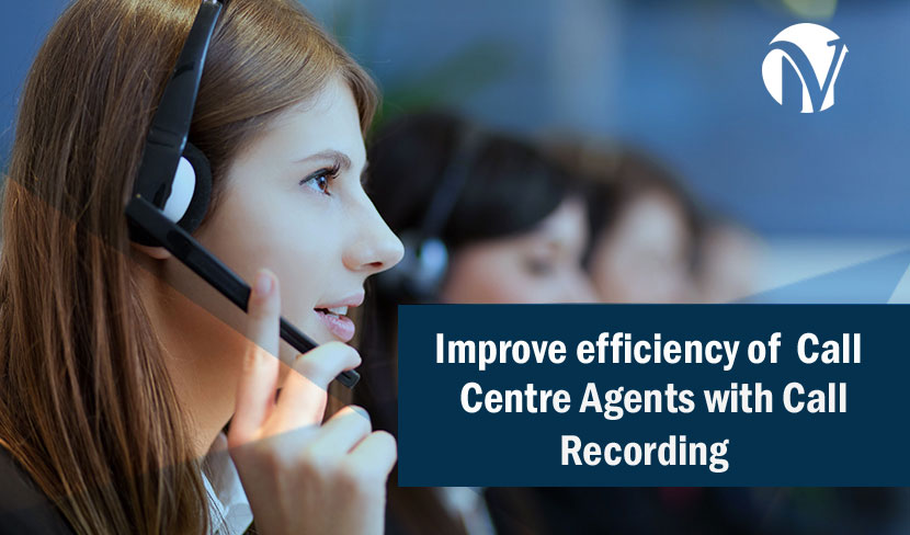 Improve efficiency of Call Centre agents with Call Recording